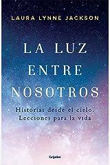 La luz entre nosotros: Historias desde el cielo. Lecciones para la vida (Spanish Edition) Kindle Edition