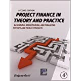 Project Finance in Theory and Practice, Second Edition: Designing, Structuring, [Paperback] [Jan 01, 2012] Stefano Gatti