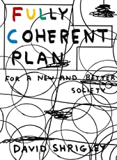 Fully Coherent Plan: For a New and Better Society