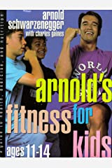 Arnold's Fitness for Kids Ages 11-14: A Guide to Health, Exercise, and Nutrition Hardcover