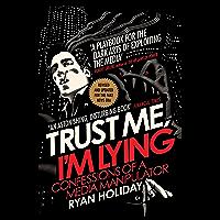 Trust Me I'm Lying: Confessions of a Media Manipulator (Engl…