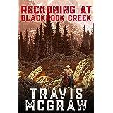 Reckoning at Blackrock Creek: A Clay Travis Classic Western Adventure