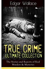 True Crime Ultimate Collection: The Stories of Real Murders & Mysteries: Must-Read Mystery Accounts - Real Life Stories: The Secret of the Moat Farm, The ... England Frauds, The Trial of the Seddons… Kindle Edition