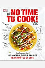 No Time to Cook! Book: 100 Modern, Simple Recipes in 20 Minutes or Less Hardcover
