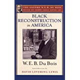 Black Reconstruction in America (The Oxford W. E. B. Du Bois): An Essay Toward a History of the Part Which Black Folk Played