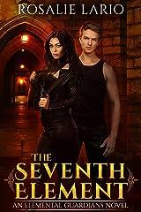 The Seventh Element: an Urban Fantasy Romance Novel (Elemental Guardians Book 1) Kindle Edition