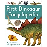 First Dinosaur Encyclopedia: A First Reference Book for Children
