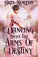 Dancing into the Arms of Destiny: A Historical Regency Romance Book Kindle Edition