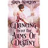 Dancing into the Arms of Destiny: A Historical Regency Romance Book