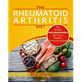 Rheumatoid Arthritis Diet: The Simple Anti-Inflammatory Diet For A Healthy Immune System - 4 STEP PLAN TO FIGHT RHEUMATOID AR