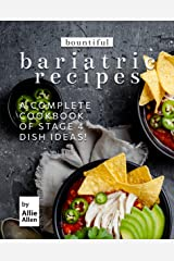 Bountiful Bariatric Recipes: A Complete Cookbook of Stage 4 Dish Ideas! Kindle Edition