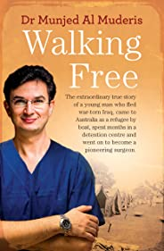 Walking Free: The extraordinary true story of a young man who fled war-torn Iraq, came to Australia as a refugee by boat, spe