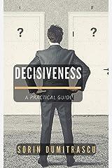 Decisiveness: A Practical Guide Kindle Edition