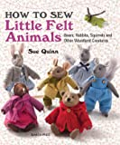 How to Sew Little Felt Animals: Bears, Rabbits, Squirrels an…