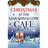 Christmas at the Marshmallow Cafe: A heartwarming and feel-good Christmas holiday romance set in the Lake District (Delightfu