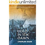 Cold is the Dawn: A Novel of Irish Exile and the Great Irish Famine (The Irish Famine Series Book 3 of 3)