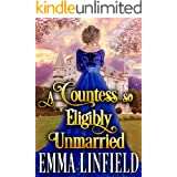A Countess so Eligibly Unmarried: A Historical Regency Romance Novel