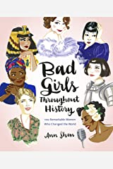 Bad Girls Throughout History: 100 Remarkable Women Who Changed the World Kindle Edition