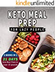 Keto Meal Prep For Lazy People: 2 Manuscripts In 1: Two 21-Day Ketogenic Meal Plans to Lose 15 Pounds