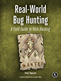 Real-World Bug Hunting: A Field Guide to Web Hacking (Englis…