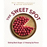 The Sweet Spot: Dialing Back Sugar and Amping Up Flavor: A Cookbook