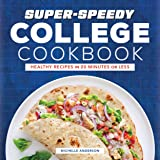 Super-Speedy College Cookbook: Healthy Recipes in 20 Minutes or Less
