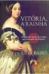 Vitória, a rainha: Biografia íntima da mulher que comandou um Império (Português) Paperback