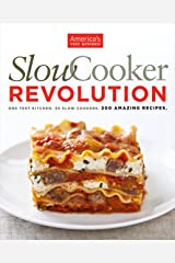 Slow Cooker Revolution: One Test Kitchen. 30 Slow Cookers. 200 Amazing Recipes. Kindle Edition