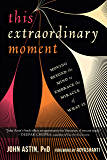This Extraordinary Moment: Moving Beyond the Mind to Embrace the Miracle of What Is (English Edition)