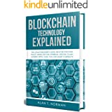 Blockchain Technology Explained: The Ultimate Beginner's Guide About Blockchain Wallet, Mining, Bitcoin, Ethereum, Litecoin,