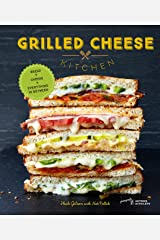 Grilled Cheese Kitchen: Bread + Cheese + Everything in Between Kindle Edition