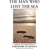 Man Who Lost The Sea: Volume X: The Complete Stories of Theodore Sturgeon: 10