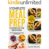 Meal Prep: The Complete Meal Prep Cookbook For Beginners: Your Essential Guide To Losing Weight And Saving Time - Delicious,