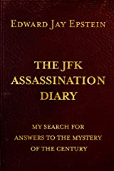 THE JFK ASSASSINATION DIARY; MY SEARCH FOR ANSWERS TO THE MYSTERY OF THE CENTURY Kindle Edition