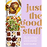 Just the Good Stuff: 100+ Guilt-Free Recipes to Satisfy All Your Cravings