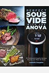 Perfect Sous Vide with the Anova: 101 Restaurant-Quality Recipes Anyone Can Make At Home Kindle Edition