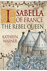 Isabella of France: The Rebel Queen Kindle Edition