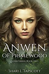 Anwen of Primewood (The Eldentimber Series Book 2) Kindle Edition