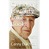 Grandpa's Naughty Joke Book: Hilarious jokes, great quotations and funny stories. Not your average joke book