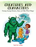 Creatures and Characters: Drawing Amazing Monsters, Aliens, and Other Weird Things!