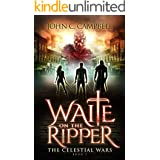 Waite on the Ripper: Jack The Ripper Is Back And Way More Deadly (The Celestial Wars Book 1)