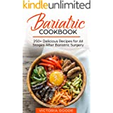 BARIATRIC COOKBOOK: 250+ Delicious Recipes for All Stages After Bariatric Surgery. All Recipes You Need in One Book! CLEAR LI