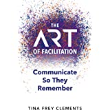The ART of Facilitation: Communicate So They Remember