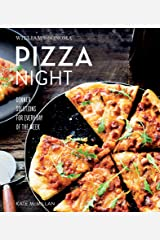 Pizza Night: Dinner Solutions for Every Day of the Week (Williams-Sonoma) Kindle Edition