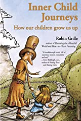 Inner Child Journeys: How our Children Grow us up Kindle Edition