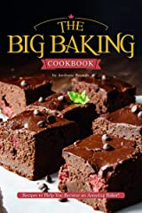 The Big Baking Cookbook: Recipes to Help You Become an Amazing Baker! Kindle Edition