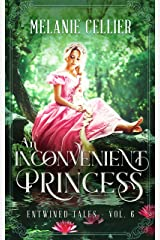An Inconvenient Princess: A Retelling of Rapunzel (Entwined Tales Book 6) Kindle Edition
