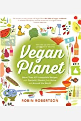 Vegan Planet, Revised Edition: 425 Irresistible Recipes With Fantastic Flavors from Home and Around the World Kindle Edition