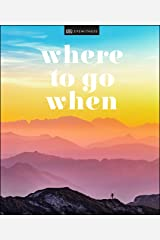 Where To Go When (DK Eyewitness Travel Guide) Kindle Edition