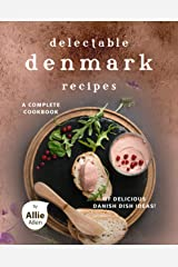 Delectable Denmark Recipes: A Complete Cookbook of Delicious Danish Dish Ideas! Kindle Edition